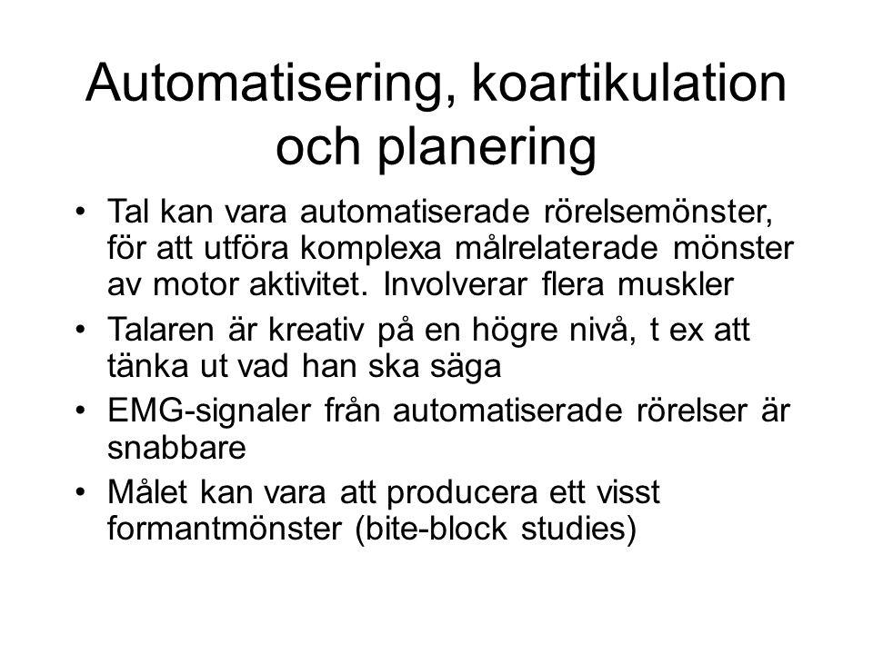 Automatisering, koartikulation och planering Tal kan vara automatiserade rörelsemönster, för att utföra komplexa målrelaterade mönster av motor aktivi