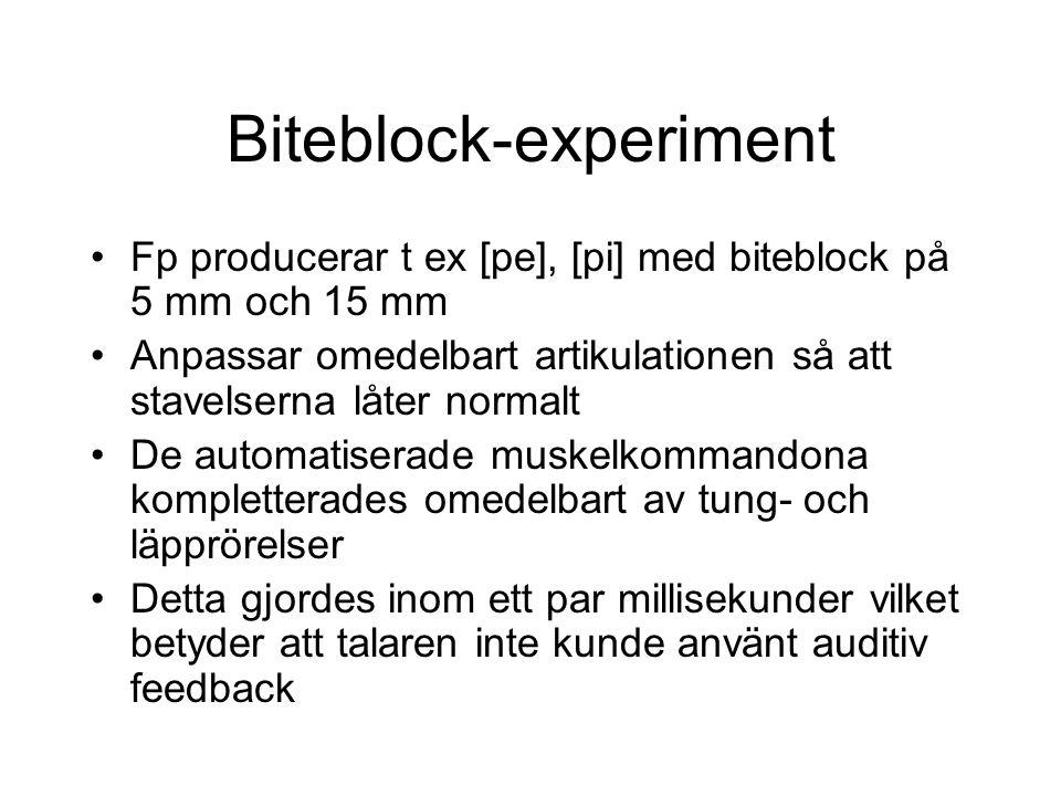 Biteblock-experiment Fp producerar t ex [pe], [pi] med biteblock på 5 mm och 15 mm Anpassar omedelbart artikulationen så att stavelserna låter normalt