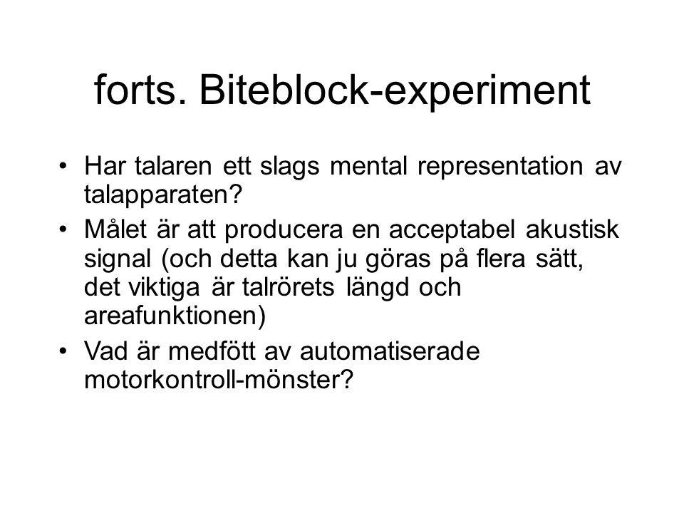 forts. Biteblock-experiment Har talaren ett slags mental representation av talapparaten? Målet är att producera en acceptabel akustisk signal (och det