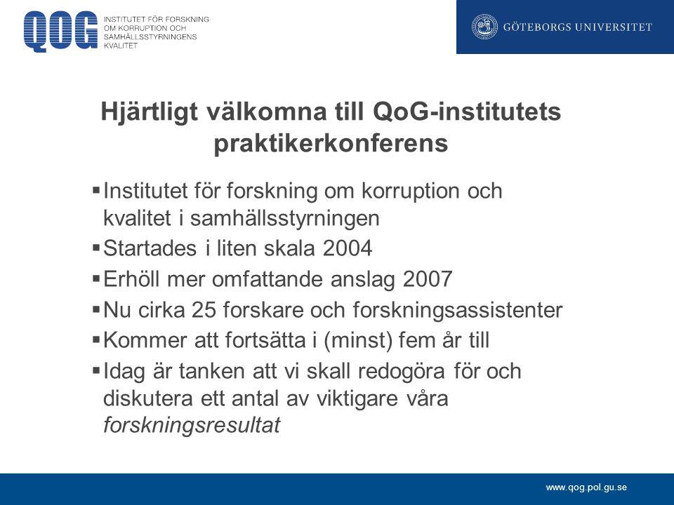 www.qog.pol.gu.se Dagens program Allmän presentation: 11:00 – 12:00 Lunch: 12:00 – 13:00 Valbara seminarer I: 13:00 – 14:00 Kaffepaus: 14:00 – 14:20 Valbara seminarier II: 14:20 – 15:20 Panelsamtal: 15.30 – 16:15 Ett stort tack till Riksbankens Jubileumsfond som har gjort denna tillställning möjlig.