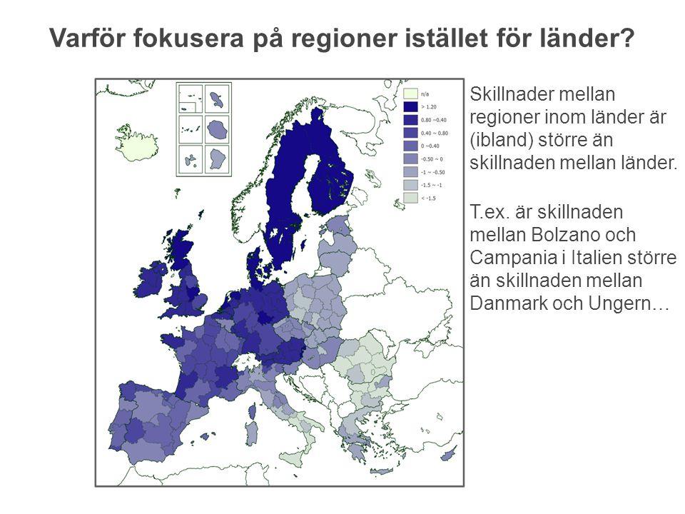 Varför fokusera på regioner istället för länder? Skillnader mellan regioner inom länder är (ibland) större än skillnaden mellan länder. T.ex. är skill