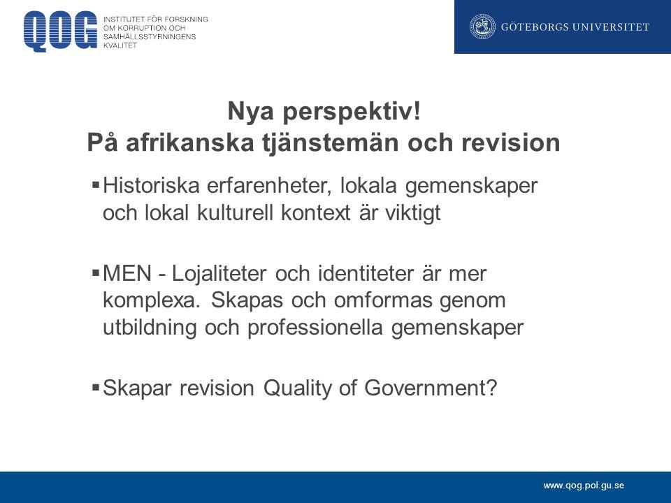 www.qog.pol.gu.se Nya perspektiv! På afrikanska tjänstemän och revision  Historiska erfarenheter, lokala gemenskaper och lokal kulturell kontext är v