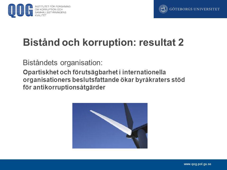www.qog.pol.gu.se Bistånd och korruption: resultat 2 Biståndets organisation: Opartiskhet och förutsägbarhet i internationella organisationers besluts