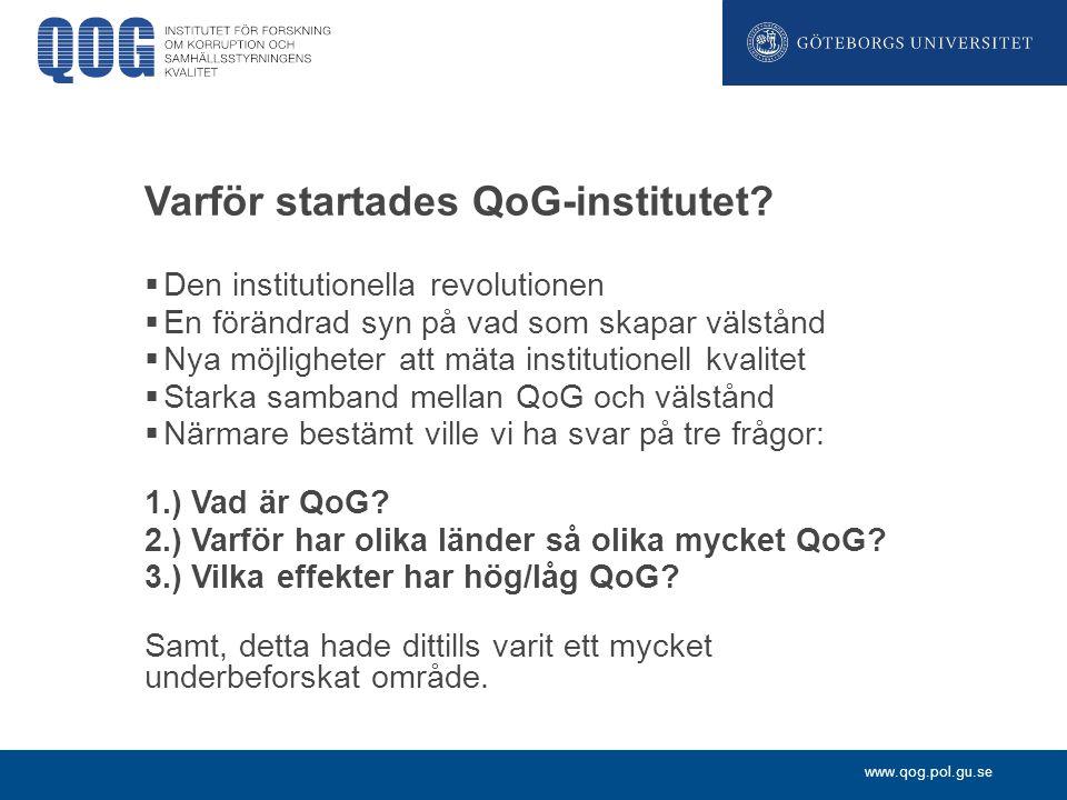 www.qog.pol.gu.se Varför startades QoG-institutet?  Den institutionella revolutionen  En förändrad syn på vad som skapar välstånd  Nya möjligheter