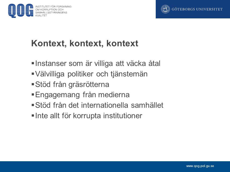 www.qog.pol.gu.se Kontext, kontext, kontext  Instanser som är villiga att väcka åtal  Välvilliga politiker och tjänstemän  Stöd från gräsrötterna 