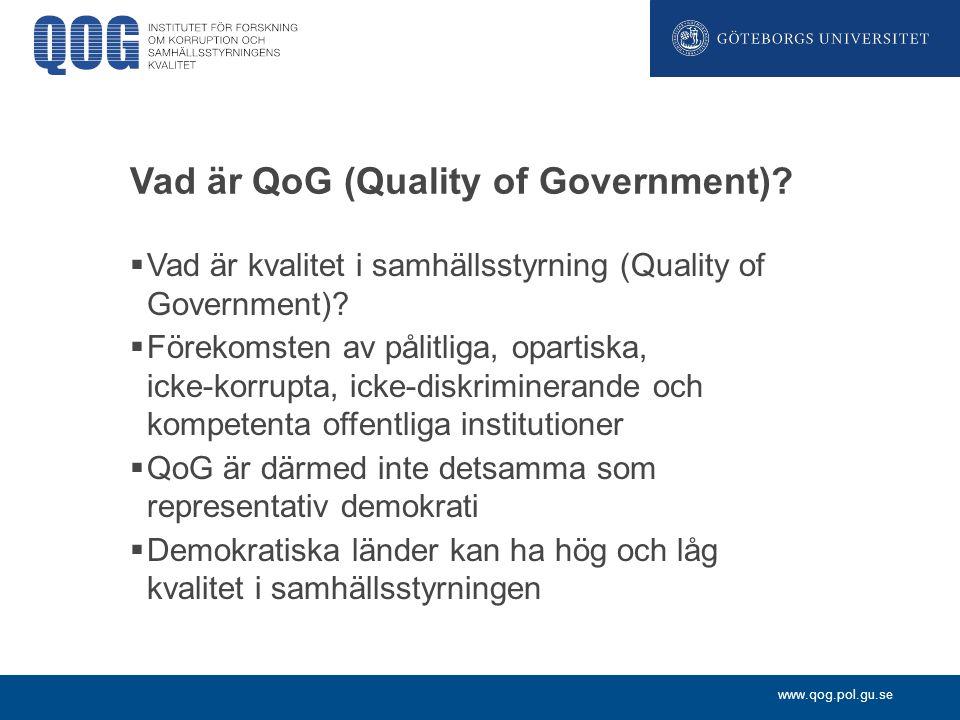 www.qog.pol.gu.se Vad är QoG (Quality of Government)?  Vad är kvalitet i samhällsstyrning (Quality of Government)?  Förekomsten av pålitliga, oparti
