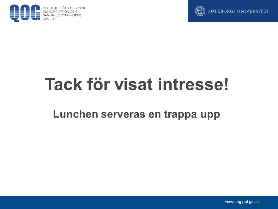 www.qog.pol.gu.se Tack för visat intresse! Lunchen serveras en trappa upp