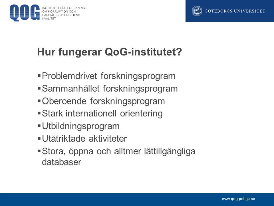 www.qog.pol.gu.se Forskningsresultat  Problemet med låg QoG har mycket mera, djupgående och omfattande effekter på mänskligt välstånd än man tidigare insett  Långt ifrån enbart ett problem för u-länder eller fd.