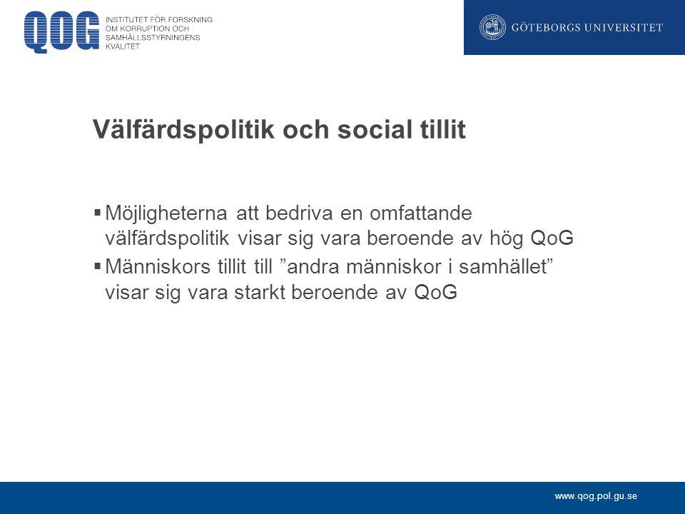 www.qog.pol.gu.se Välfärdspolitik och social tillit  Möjligheterna att bedriva en omfattande välfärdspolitik visar sig vara beroende av hög QoG  Män