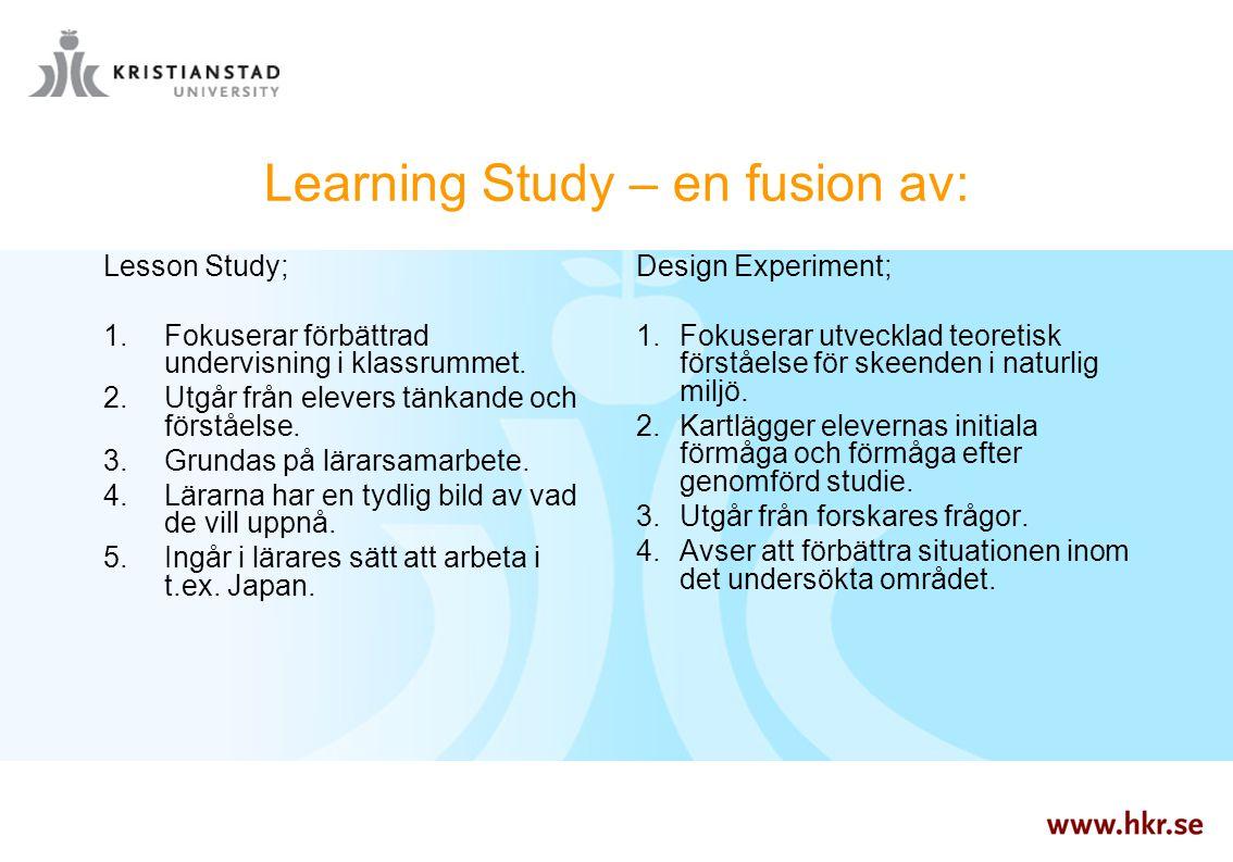 Learning Study – en fusion av: Lesson Study;  Fokuserar förbättrad undervisning i klassrummet.  Utgår från elevers tänkande och förståelse.  Gru