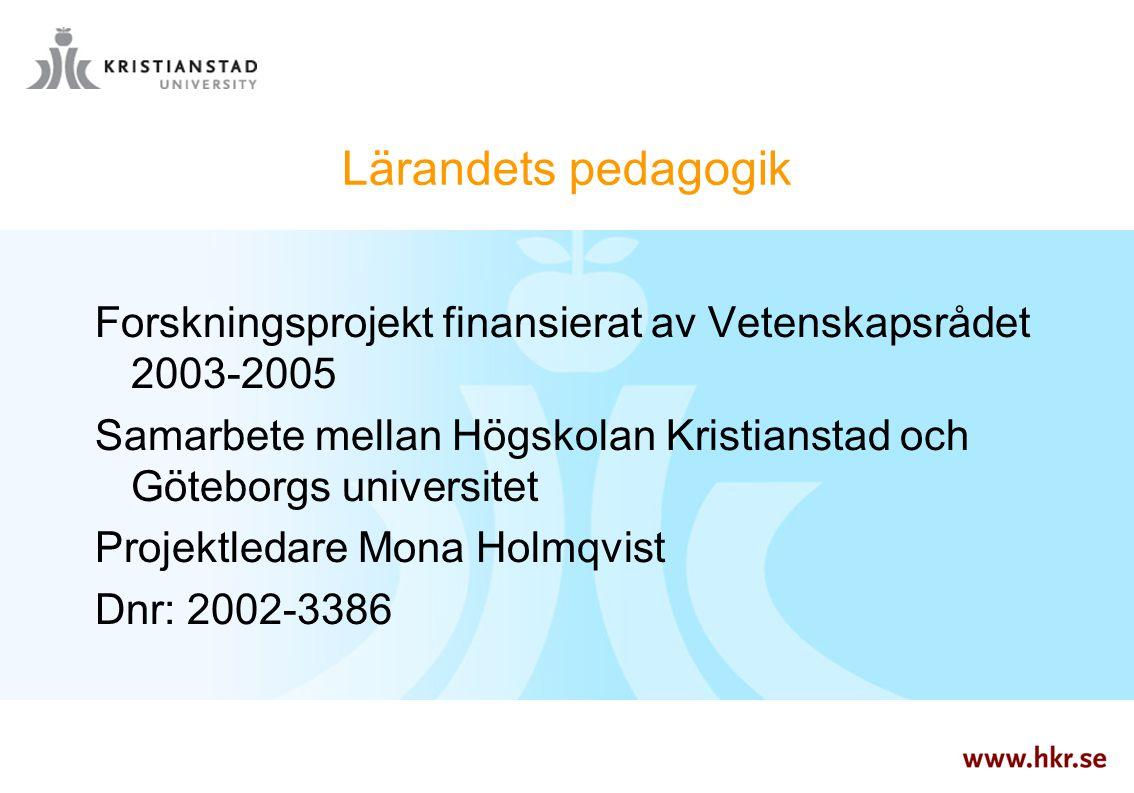 Lärandets pedagogik Forskningsprojekt finansierat av Vetenskapsrådet 2003-2005 Samarbete mellan Högskolan Kristianstad och Göteborgs universitet Proje