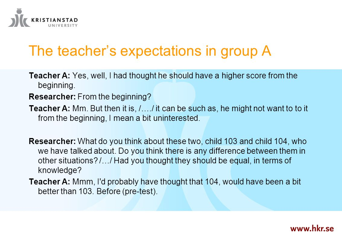 The teacher's expectations in group A Teacher A: Yes, well, I had thought he should have a higher score from the beginning.
