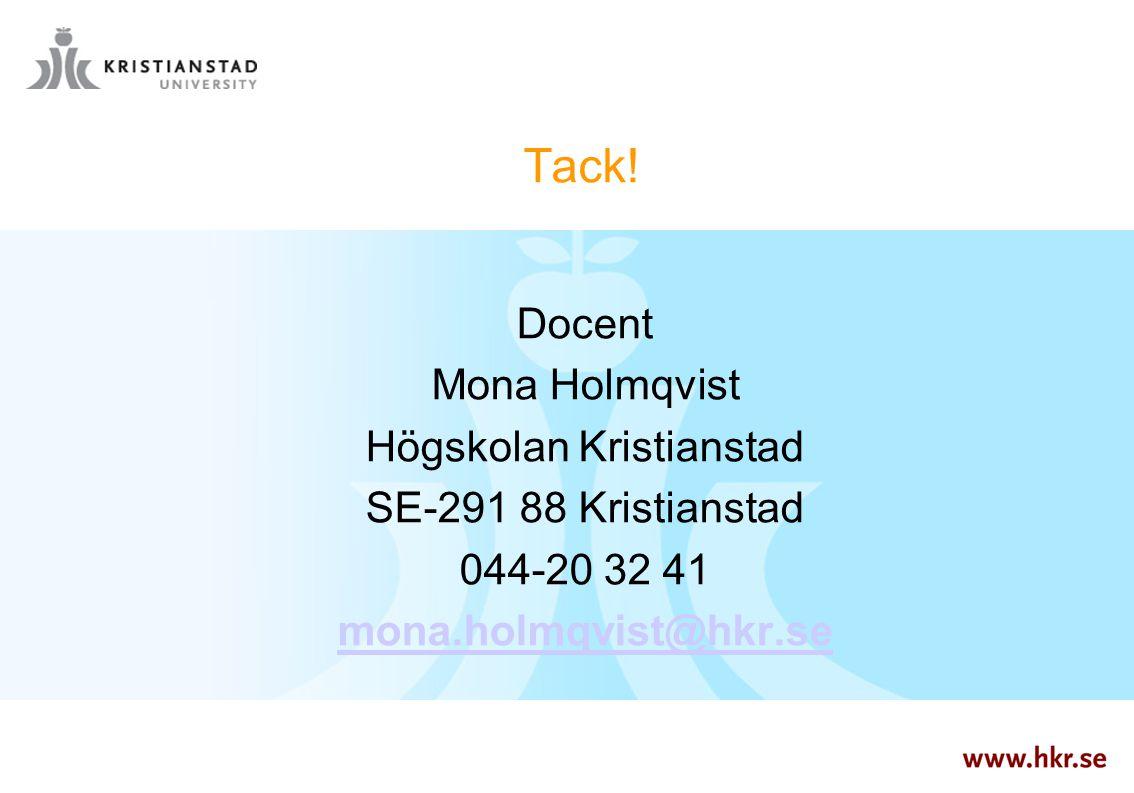 Tack! Docent Mona Holmqvist Högskolan Kristianstad SE-291 88 Kristianstad 044-20 32 41 mona.holmqvist@hkr.se