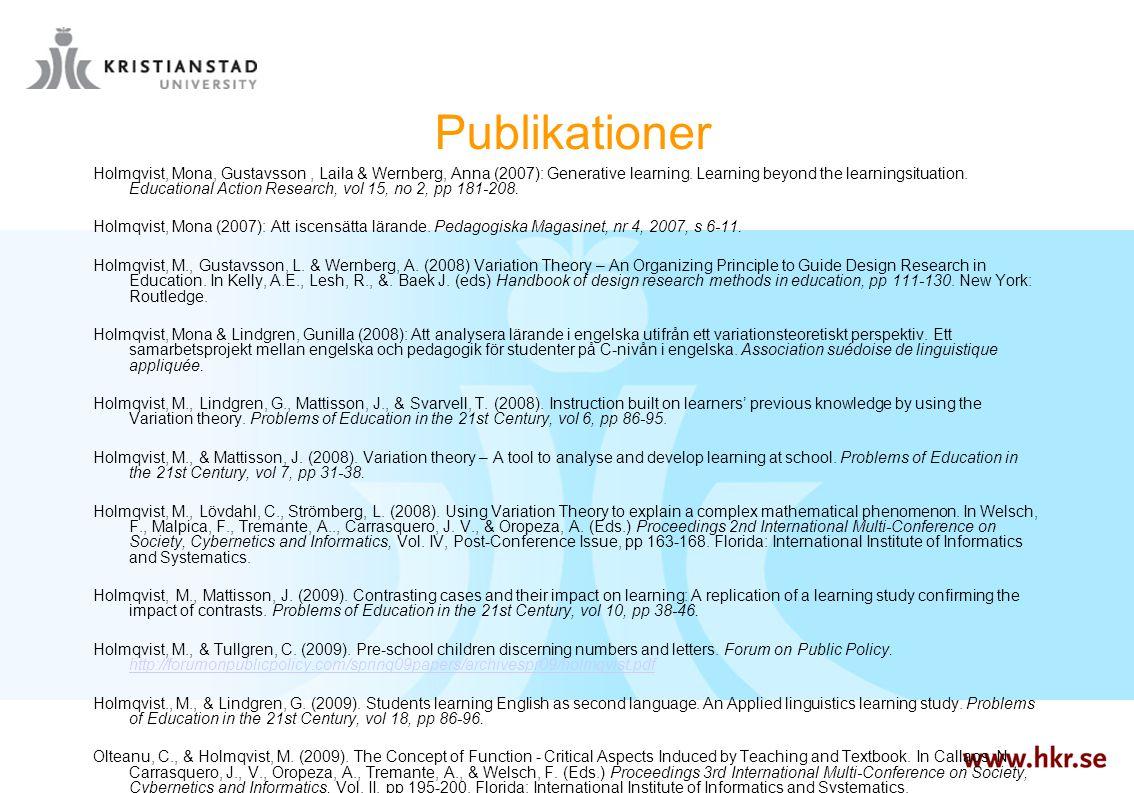 Publikationer Holmqvist, Mona, Gustavsson, Laila & Wernberg, Anna (2007): Generative learning. Learning beyond the learningsituation. Educational Acti