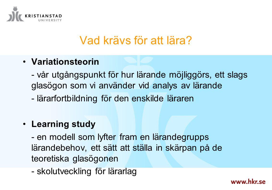 Vad krävs för att lära? Variationsteorin - vår utgångspunkt för hur lärande möjliggörs, ett slags glasögon som vi använder vid analys av lärande - lär