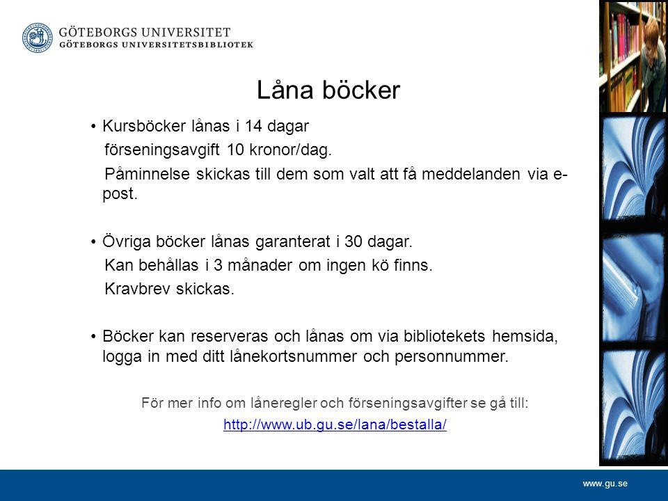 www.gu.se Låna böcker Kursböcker lånas i 14 dagar förseningsavgift 10 kronor/dag. Påminnelse skickas till dem som valt att få meddelanden via e- post.