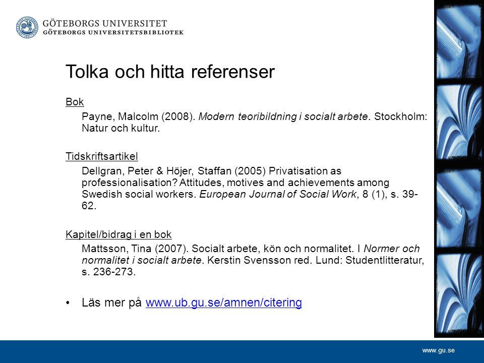www.gu.se Tolka och hitta referenser Bok Payne, Malcolm (2008). Modern teoribildning i socialt arbete. Stockholm: Natur och kultur. Tidskriftsartikel
