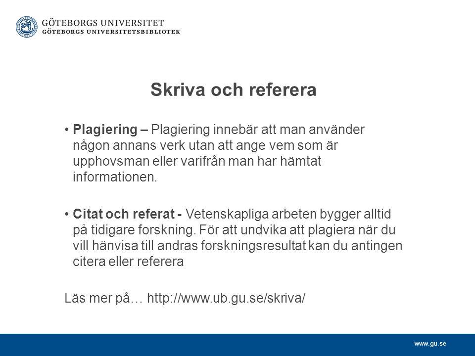 www.gu.se Skriva och referera Plagiering – Plagiering innebär att man använder någon annans verk utan att ange vem som är upphovsman eller varifrån ma