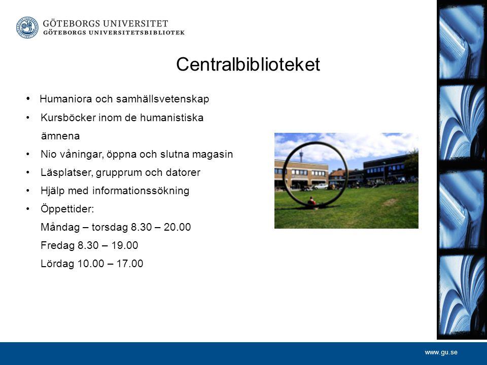 www.gu.se Centralbiblioteket Humaniora och samhällsvetenskap Kursböcker inom de humanistiska ämnena Nio våningar, öppna och slutna magasin Läsplatser,