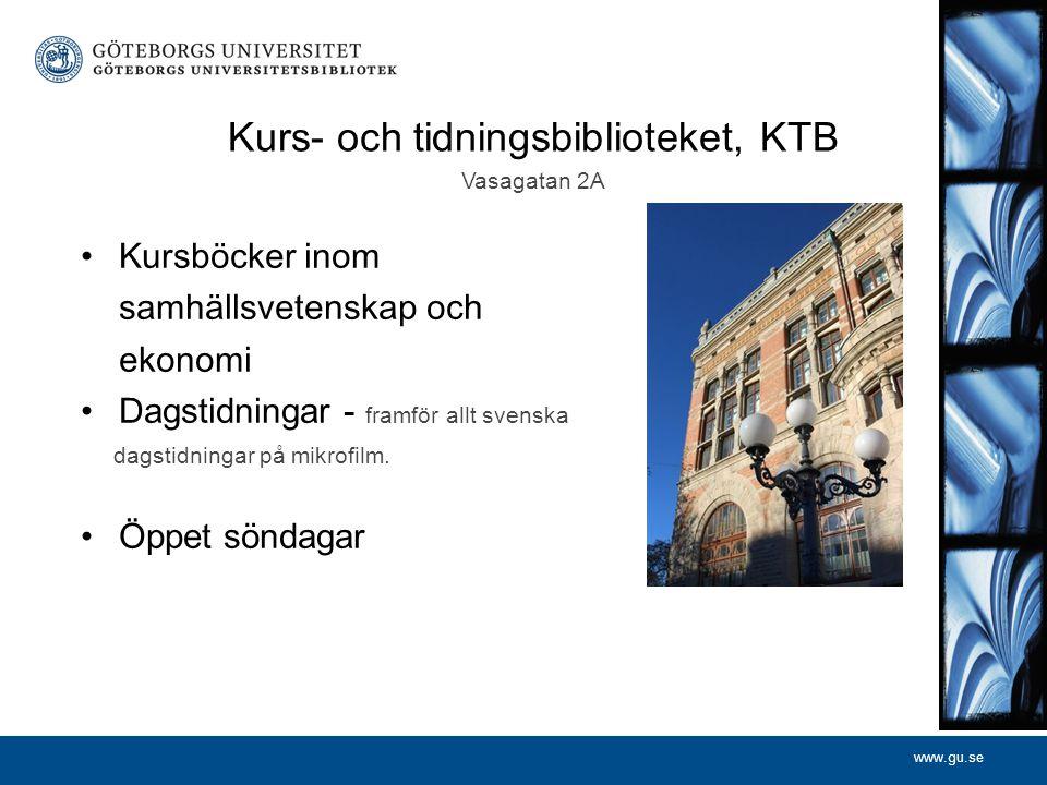 www.gu.se Kurs- och tidningsbiblioteket, KTB Vasagatan 2A Kursböcker inom samhällsvetenskap och ekonomi Dagstidningar - framför allt svenska dagstidni