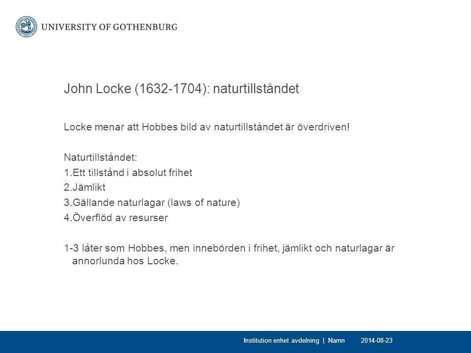 John Locke (1632-1704): naturtillståndet Locke menar att Hobbes bild av naturtillståndet är överdriven! Naturtillståndet: 1.Ett tillstånd i absolut fr