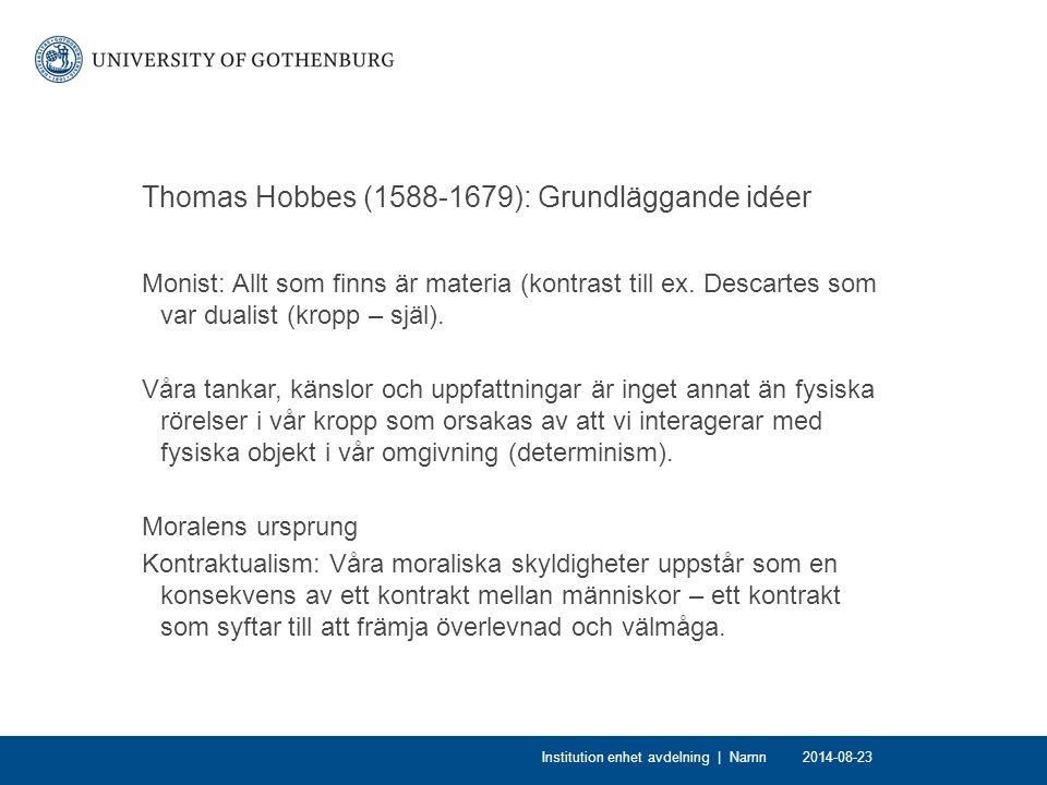 Thomas Hobbes (1588-1679): Grundläggande idéer Monist: Allt som finns är materia (kontrast till ex. Descartes som var dualist (kropp – själ). Våra tan