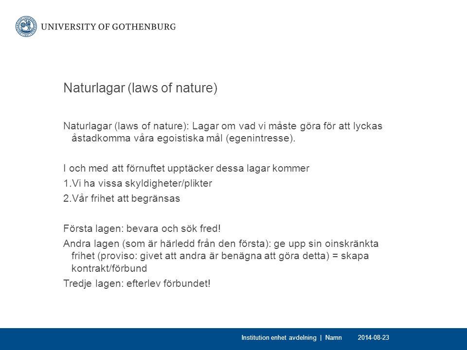 Naturlagar (laws of nature) Naturlagar (laws of nature): Lagar om vad vi måste göra för att lyckas åstadkomma våra egoistiska mål (egenintresse). I oc