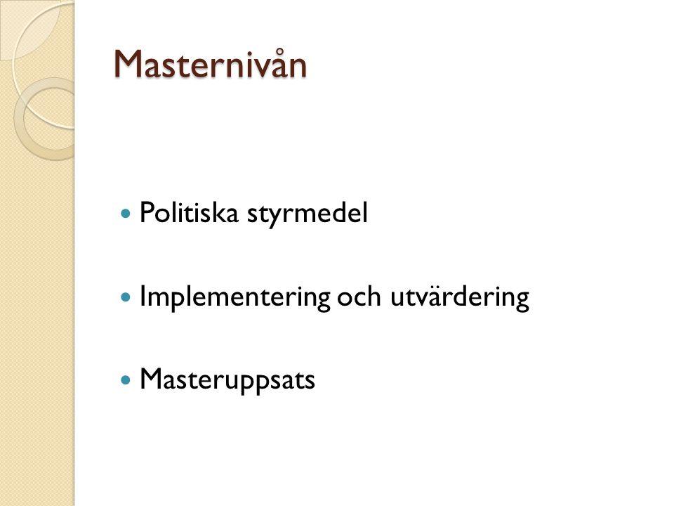 Masternivån Politiska styrmedel Implementering och utvärdering Masteruppsats