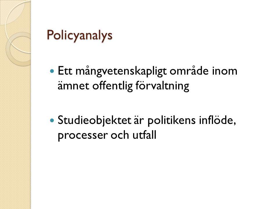 Policyanalys Ett mångvetenskapligt område inom ämnet offentlig förvaltning Studieobjektet är politikens inflöde, processer och utfall