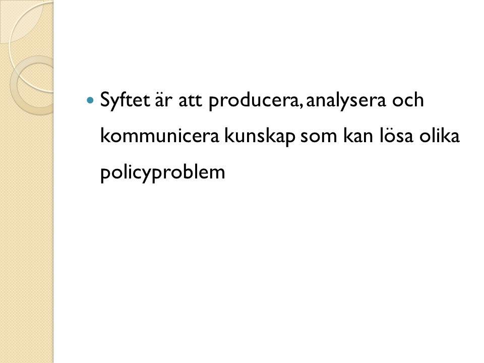 Syftet är att producera, analysera och kommunicera kunskap som kan lösa olika policyproblem