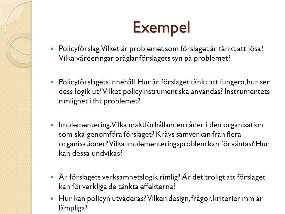Exempel Policyförslag. Vilket är problemet som förslaget är tänkt att lösa? Vilka värderingar präglar förslagets syn på problemet? Policyförslagets in
