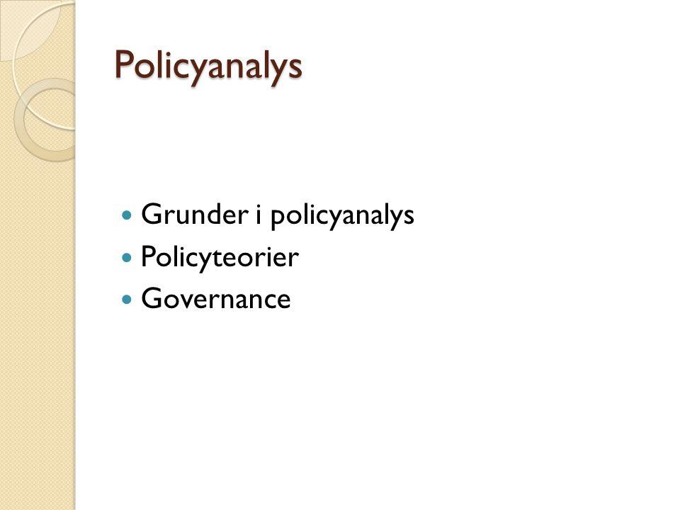 Policyanalys Grunder i policyanalys Policyteorier Governance