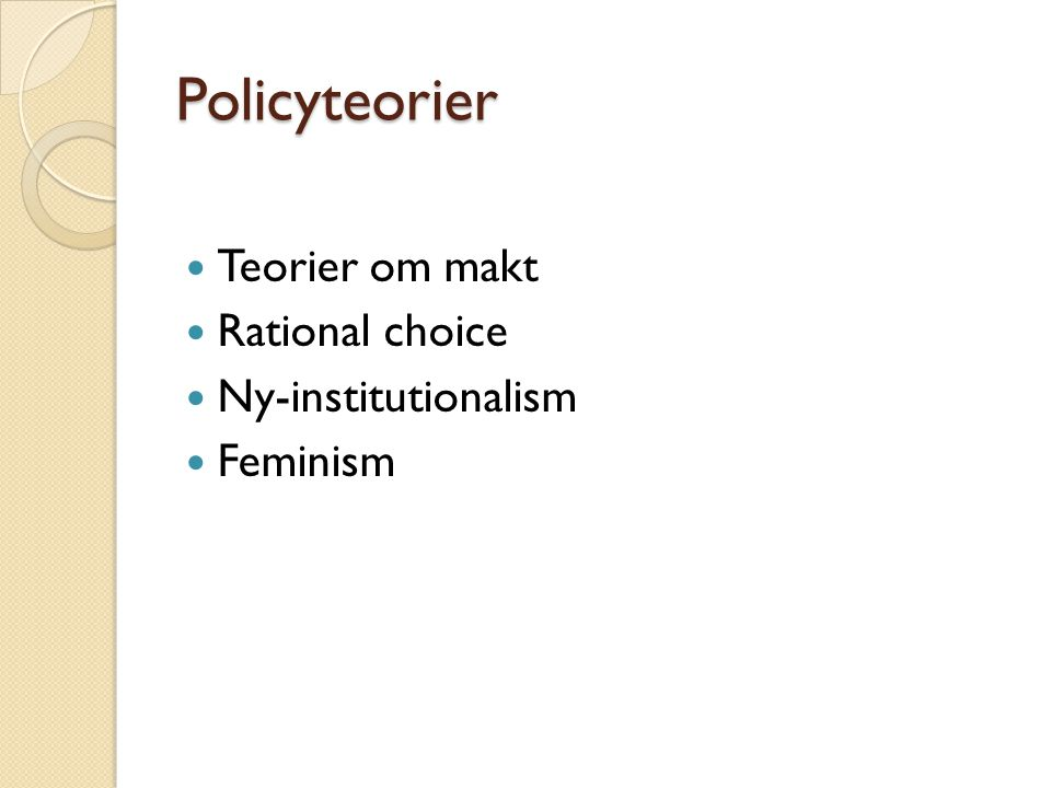 Policyteorier Teorier om makt Rational choice Ny-institutionalism Feminism