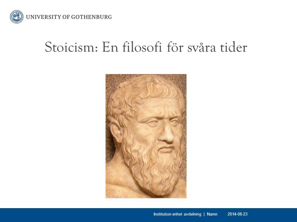 Stoicism: En filosofi för svåra tider 2014-08-23Institution enhet avdelning | Namn