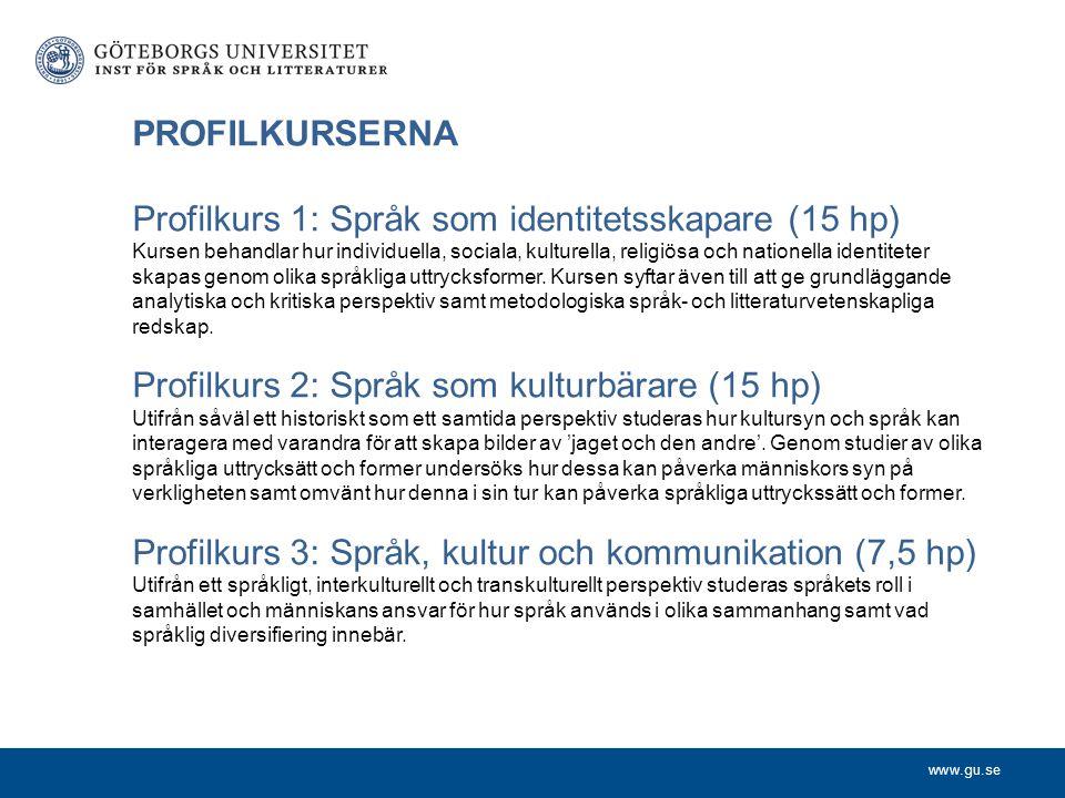www.gu.se PROFILKURSERNA Profilkurs 1: Språk som identitetsskapare (15 hp) Kursen behandlar hur individuella, sociala, kulturella, religiösa och natio
