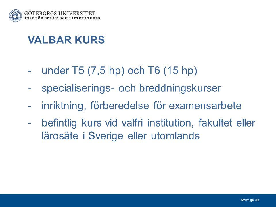 www.gu.se VALBAR KURS -under T5 (7,5 hp) och T6 (15 hp) -specialiserings- och breddningskurser -inriktning, förberedelse för examensarbete -befintlig