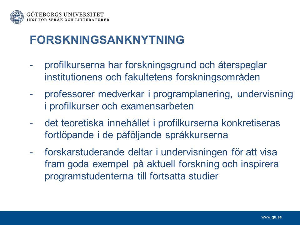 www.gu.se FORSKNINGSANKNYTNING -profilkurserna har forskningsgrund och återspeglar institutionens och fakultetens forskningsområden -professorer medve