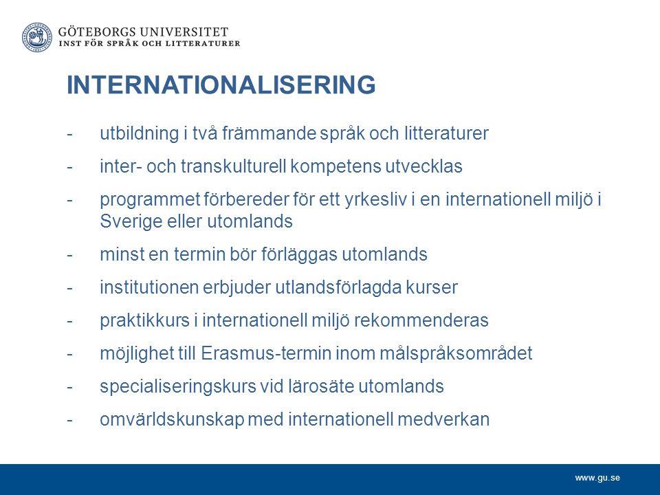 www.gu.se INTERNATIONALISERING -utbildning i två främmande språk och litteraturer -inter- och transkulturell kompetens utvecklas -programmet förberede