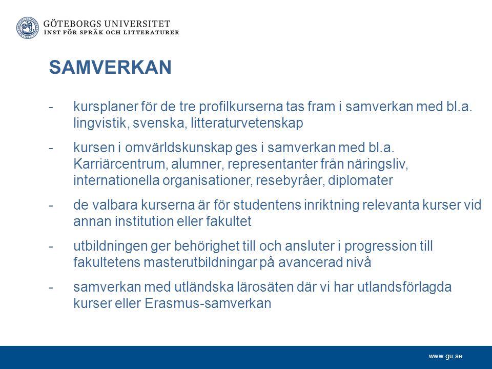 www.gu.se SAMVERKAN -kursplaner för de tre profilkurserna tas fram i samverkan med bl.a. lingvistik, svenska, litteraturvetenskap -kursen i omvärldsku