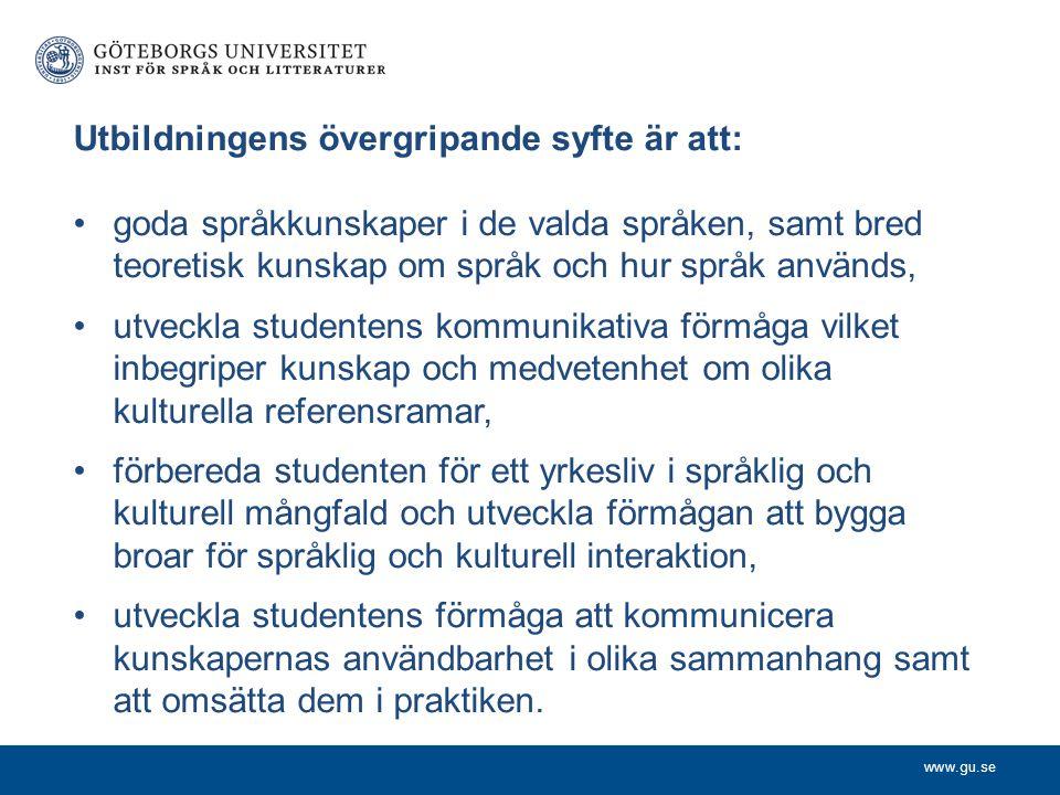 www.gu.se Utbildningens övergripande syfte är att: goda språkkunskaper i de valda språken, samt bred teoretisk kunskap om språk och hur språk används,
