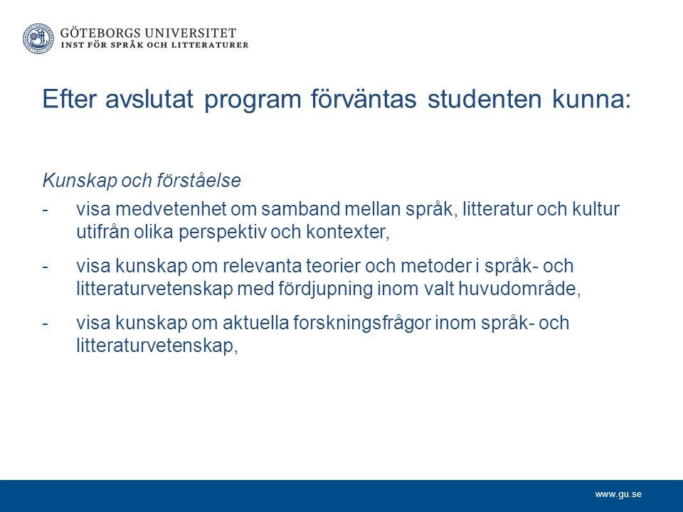 www.gu.se Efter avslutat program förväntas studenten kunna: Kunskap och förståelse -visa medvetenhet om samband mellan språk, litteratur och kultur ut