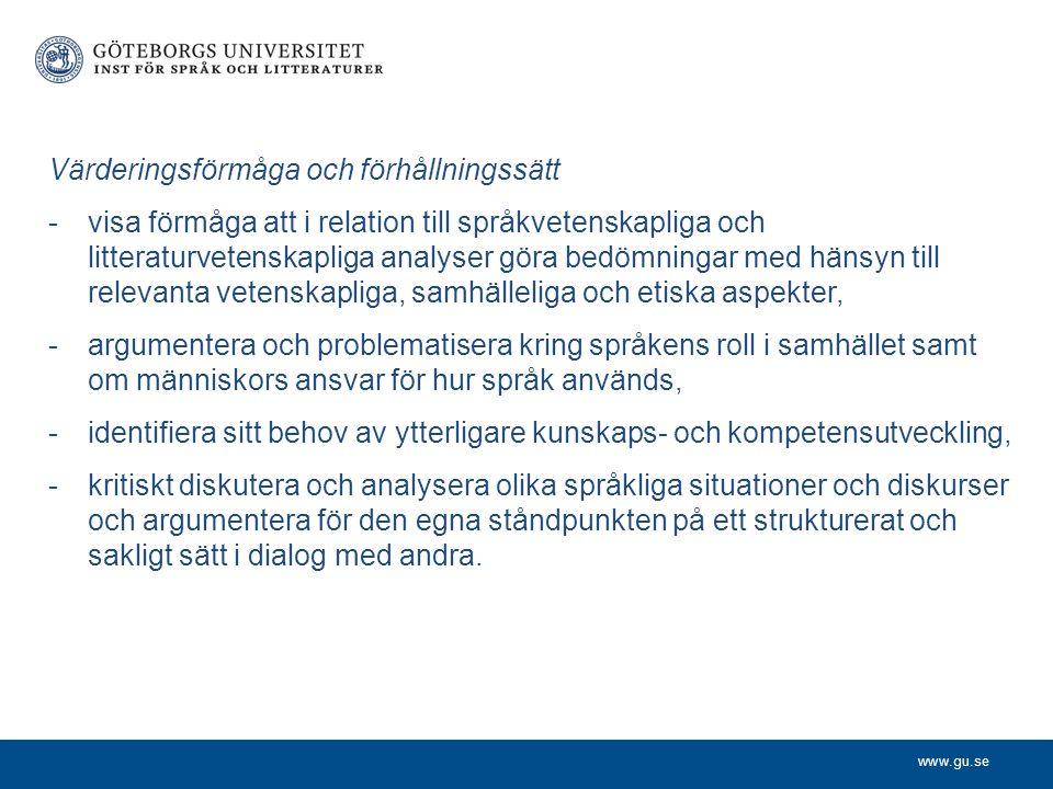 www.gu.se Värderingsförmåga och förhållningssätt -visa förmåga att i relation till språkvetenskapliga och litteraturvetenskapliga analyser göra bedömn
