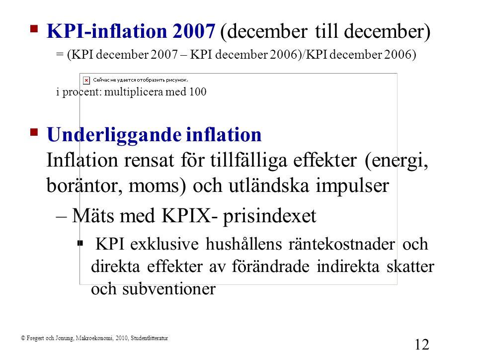 © Fregert och Jonung, Makroekonomi, 2010, Studentlitteratur 12  KPI-inflation 2007 (december till december) = (KPI december 2007 – KPI december 2006)
