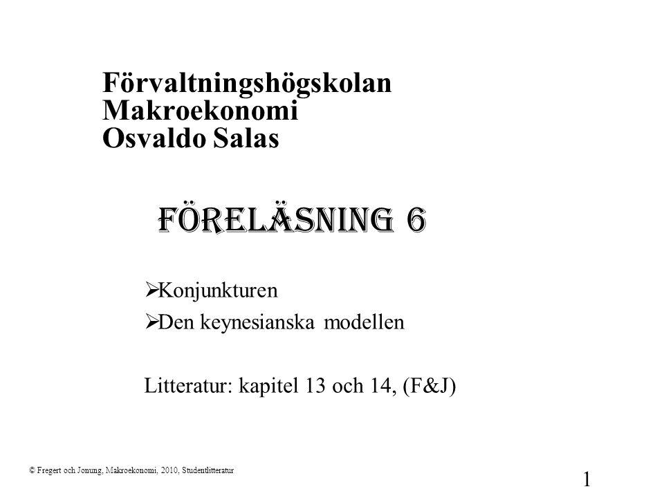 Förvaltningshögskolan Makroekonomi Osvaldo Salas FÖRELÄSNING 6  Konjunkturen  Den keynesianska modellen Litteratur: kapitel 13 och 14, (F&J) © Frege