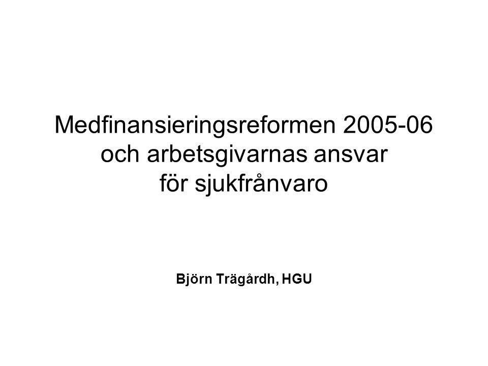 Medfinansieringsreformen 2005-06 och arbetsgivarnas ansvar för sjukfrånvaro Björn Trägårdh, HGU