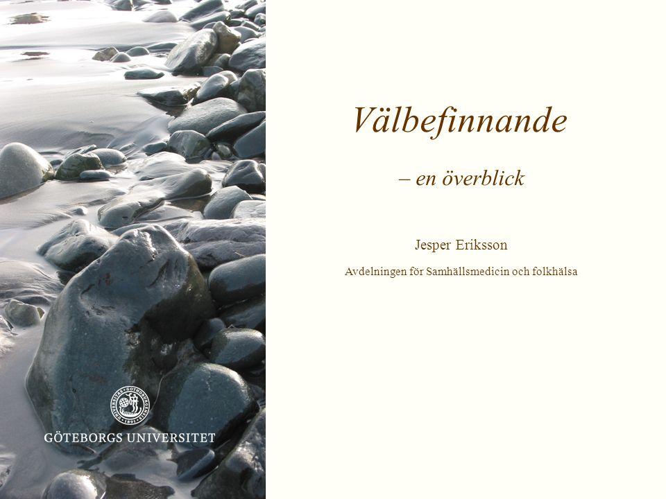 Välbefinnande – en överblick Jesper Eriksson Avdelningen för Samhällsmedicin och folkhälsa