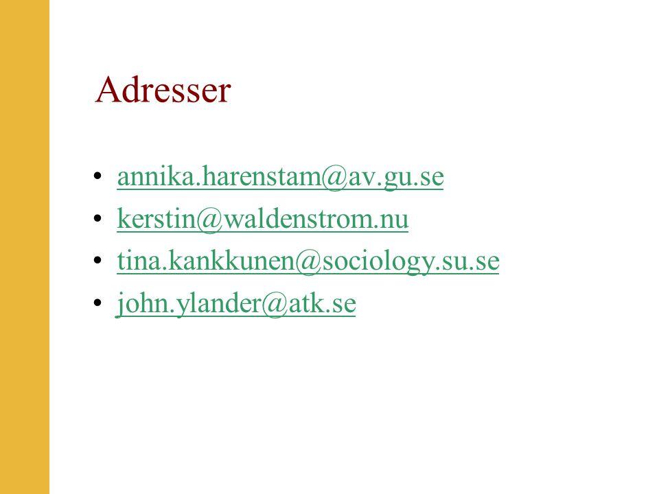 Adresser annika.harenstam@av.gu.se kerstin@waldenstrom.nu tina.kankkunen@sociology.su.se john.ylander@atk.se