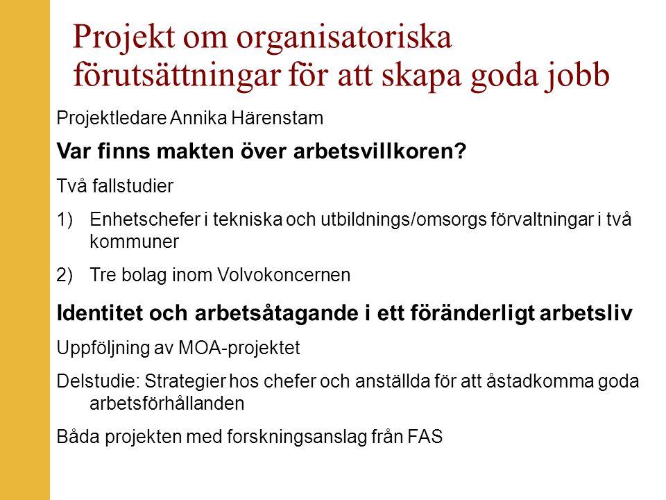 Projekt om organisatoriska förutsättningar för att skapa goda jobb Projektledare Annika Härenstam Var finns makten över arbetsvillkoren.