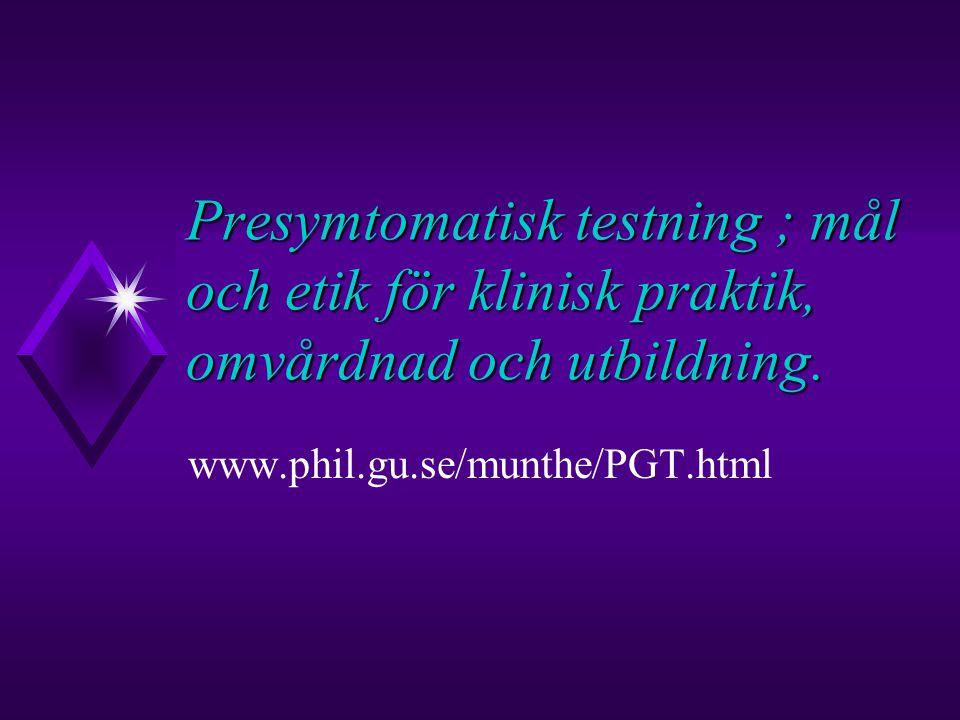 Presymtomatisk testning ; mål och etik för klinisk praktik, omvårdnad och utbildning.