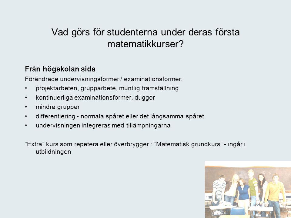 Från högskolan sida Förändrade undervisningsformer / examinationsformer: projektarbeten, grupparbete, muntlig framställning kontinuerliga examinations